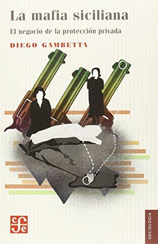 La Mafia Siciliana: El Negocio de la Proteccion Privada (Sociologia) por Professor of Sociology and Official Fellow Diego Gambetta