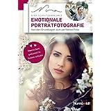 Emotionale Porträtfotografie: Von den Grundlagen zum perfekten Foto. Menschen gekonnt in Szene setzen.