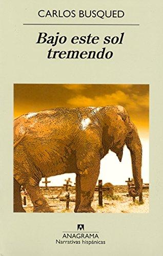 Bajo este sol tremendo (Narrativas hispánicas) por Carlos Busqued