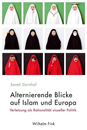Alternierende Blicke auf Islam und Europa: Verletzung als Rationalität visueller Politik