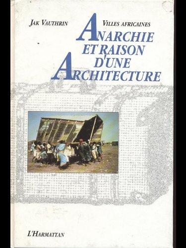 VILLES AFRICAINES.ANARCHIE ET RAISON D'UNE ARCHITECTURE.