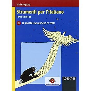 Strumenti Per L'italiano. Vol. B: Le Abilità Linguistiche E I Testi. Per Le Scuole Superiori. Con Espansione Online