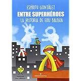 Entre superhéroes: La Historia de Edu balboa contada por Espíritu González