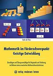 Mathematik im Förderschwerpunkt Geistige Entwicklung: Grundlagen und Übungsvorschläge für Diagnostik und Förderung im Rahmen eines erweiterten Mathematikverständnisses
