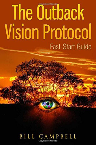 Outback Vision Protocol: The Ultimate Guide How To Improve and Cure your Eyesight and Vision Naturally