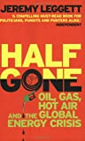 Half Gone: Oil, Gas, Hot Air and the Global Energy Crisis