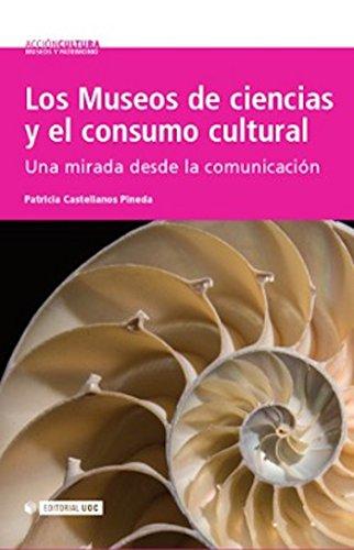 Los Museos de ciencias y el consumo cultural (Acción Cultura) por Patricia Castellanos Pineda