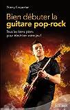 bien d?buter la guitare pop rock tous les bons plans pour ?lectriser votre jeu litterature gen