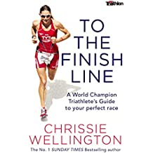 To the Finish Line: A World Champion Triathlete's Guide To Your Perfect Race (English Edition)