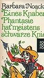 Eines Knaben Phantasie hat meistens schwarze Knie / Barbara Noack. Mit Zeichn. von Eva Kausche-Kongsbak - Barbara Noack