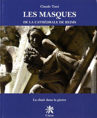 Les masques de la cathédrale de Reims : La chair dans la pierre par Claude Tuot