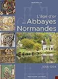 L'Age d'or des Abbayes Normandes