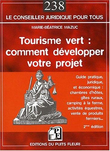 Tourisme vert : comment développer votre projet: Guide pratique juridique et économique, chambres d'hôtes, gîtes ruraux, camping à la ferme, activités équestres, vente de produits fermiers... par M. B. Mazuc