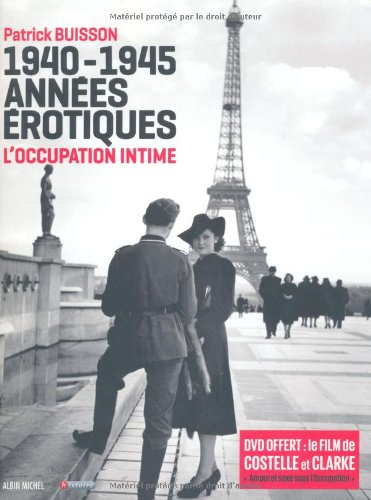 1940-1945 Annes rotiques: L'occupation intime