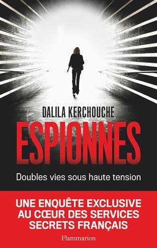 Espionnes : Doubles vies sous haute tension - Une enquête exclusive au coeur des services secrets français