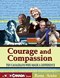 Courage and Compassion: Ten Canadians Who Made a Difference (Wow Canada! (Maple Tree Press Paperback)) by Rona Arato (2009-02-03)