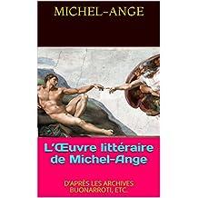 L'Œuvre littéraire de Michel-Ange: D'APRÈS LES ARCHIVES BUONARROTI, ETC.