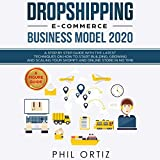 Dropshipping E-Commerce Business Model 2020: A Step-by-Step Guide with the Latest Techniques on How to Start Building, Growing and Scaling Your Shopify and Online Store in No Time