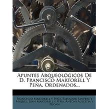 Apuntes Arqueológicos De D. Francisco Martorell Y Peña, Ordenados...