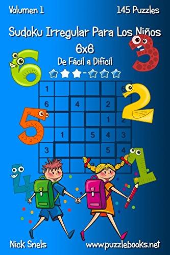 Sudoku Irregular Para Los Niños 6x6 - De Fácil a Difícil - Volumen 1 - 145 Puzzles: Volume 1 por Nick Snels