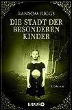 Die Stadt der besonderen Kinder: Roman (Die besonderen Kinder, Band 2) - Ransom Riggs