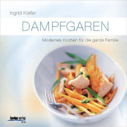 Preisvergleich Produktbild Dampfgaren: Modernes Kochen für die ganze Familie ( 10. Mai 2011 )