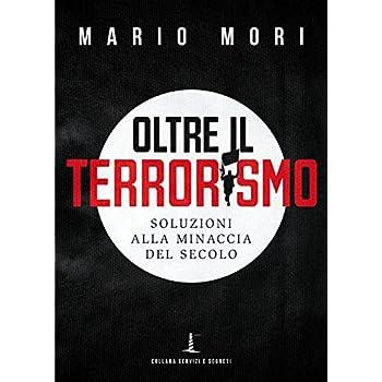 Oltre Il Terrorismo. Soluzioni Alla Minaccia Del Secolo