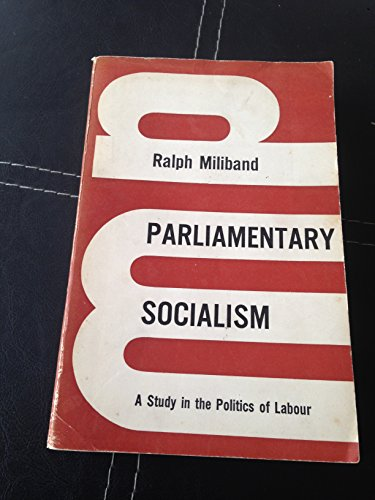 PARLIAMENTARY SOCIALISM - A STUDY IN THE POLITICS OF LABOUR