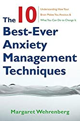 The 10 Best-Ever Anxiety Management Techniques: Understanding How Your Brain Makes You Anxious and What You Can Do to Change it by Margaret Wehrenberg (2008-09-12)