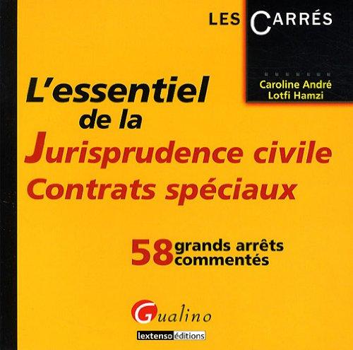 L'essentiel de la Jurisprudence civile, Contrats spéciaux : 58 grands arrêts commentés par Caroline André