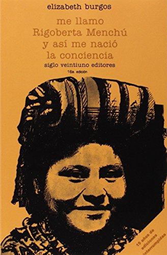 Me llamo Rigoberta Menchú y así me nació la conciencia (Historia inmediata) por Elizabeth Burgos