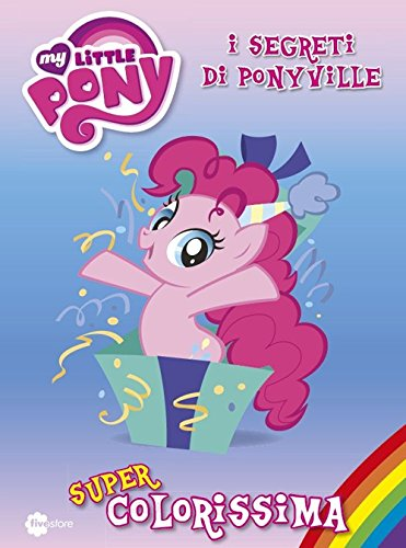 Super colorissima. I segreti di Ponyville. My Little Pony. Ediz. illustrata