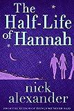 The Half-Life Of Hannah by Nick Alexander