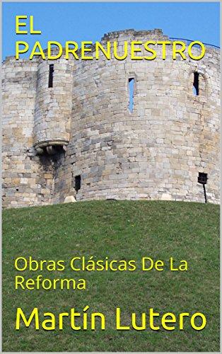 EL PADRENUESTRO: Obras Clásicas De La Reforma