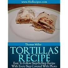 Tortillas Recipe: Step-By-Step Photo Recipe (English Edition)