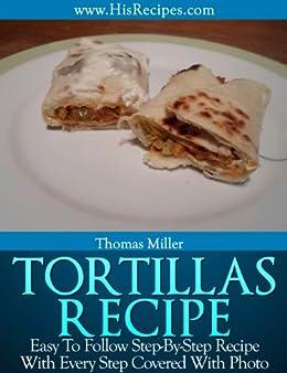 Tortillas Recipe: Step-By-Step Photo Recipe (English Edition) par [Miller, Thomas]