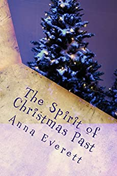 The Spirit of Christmas Past (The Spirit of.... Book 2) by [Everett, Anna]