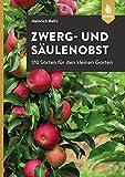 Zwerg- und Säulenobst für den kleinen Garten: Leckere Sorten auswählen, schneiden und gesund erhalten