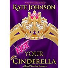 Not Your Cinderella: a Royal Wedding Romance (English Edition)