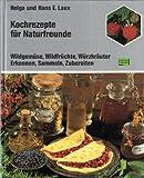 Kochrezepte für Naturfreunde - Wildgemüse, Wildfrüchte, Würzkräuter / Erkennen, Sammeln, Zubereiten