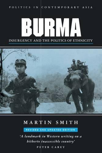 Burma: Insurgency and the Politics of Ethnic Conflict: Insurgency and the Politics of Ethnicity (Politics in Contemporary Asia Series) por Martin Smith