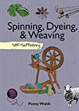 Spinning, Dyeing & Weaving: Self-Sufficiency (The Self-Sufficiency Series)