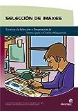 Selección de imaxes: Técnicas de Selección e Preparación de Imaxes para o Grafista-Maquetista (Títulos en gallego)