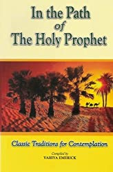 In the Path of the Holy Prophet: Classic Traditions for Contemplation by Yahiya Emerick (1992-06-15)