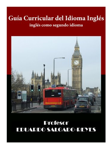GUÍA CURRICULAR DEL IDIOMA INGLÉS: Para el idioma inglés como segundo idioma por Eduardo Eugenio Salgado Reyes