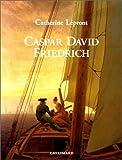 Caspar David Friedrich. Des paysages les yeux fermés - Gallimard - 12/04/1995