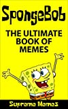 Memes: The Ultimate Book of SpongeBob Memes (Over 100 Memes and Jokes for Kids)