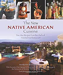 New Native American Cuisine: Five-Star Recipes From The Chefs Of Arizona's Kai Restaurant by Marian Betancourt (2009-09-01)
