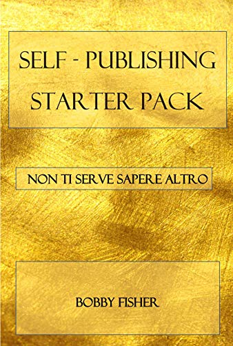 SELF-PUBLISHING STARTER PACK: Non ti serve sapere altro. (Italian ...