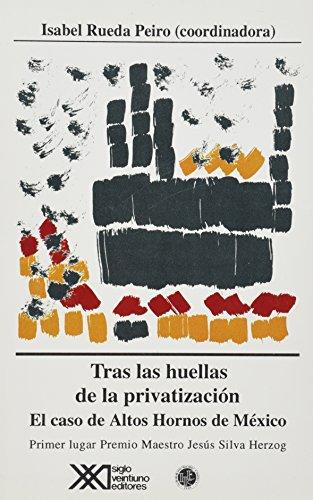Tras las huellas de la privatización: El caso de Altos Hornos de México (Economía y demografía) por María Luisa Martínez Passarge